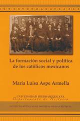La Formación Social y Política de Los Católicos Mexicanos - María Luisa Aspe Armella - Ibero