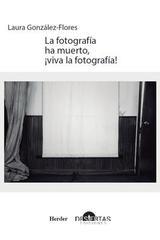 La fotografía ha muerto, ¡viva la fotografía! - Laura González-Flores - Herder México
