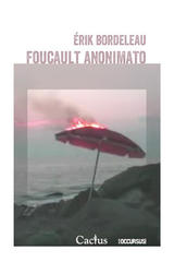 Foucault anonimato - Érik Bordeleau - Cactus