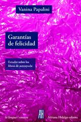 Garantías de felicidad - Vanina Papalini - Adriana Hidalgo