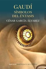 Gaudí: símbolos del éxtasis - César García Álvarez - Siruela