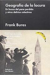 Geografía de la locura - Frank Bures - Malpaso