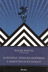 Gobierno, derecha moderna y democracia en México - Roger Bartra - Herder México