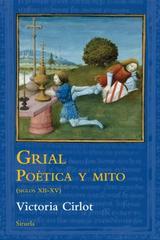 Grial: poética y mito (siglos XII-XV) - Victoria Cirlot - Siruela