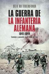 La guerra de la infantería alemana. 1941-1944 - Jeff Rutherford - Esfera de los libros