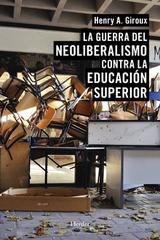 La guerra del neoliberalismo contra la educación superior - Henry A. Giroux - Herder