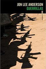 Guerrillas - Jon Lee Anderson - Sexto Piso