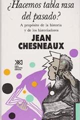 Hacemos tabla rasa del pasado? - Jean Chesneaux - Siglo XXI Editores