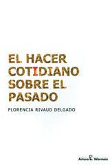 El Hacer cotidiano sobre el pasado - Florencia Rivaud Delgado - Ibero