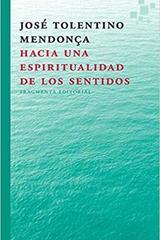 Hacia una espiritualidad de los sentidos - José Tolentino Mendonça - Fragmenta