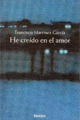 He creído en el amor - Francisco Martinez Garcia - Herder