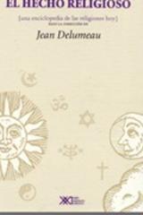 El hecho religioso (una enciclopedia de las religiones hoy) - Jean Delumeau - Siglo XXI Editores