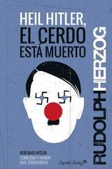 Heil Hitler, el cerdo está muerto - Rudolph Herzog - Capitán Swing
