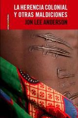 La herencia colonial y otra maldiciones - Jon Lee Anderson - Sexto Piso