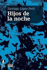 Hijos de la noche - Santiago Lopez Petit - Tinta Limón
