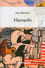 Hiperpolis - Juan Borchers - Ediciones Metales pesados