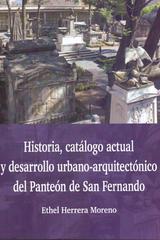Historia, catálogo actual y desarrollo urbano-arquitectónico del Panteón de San Fernando - Ethel Herrera Moreno - Inah