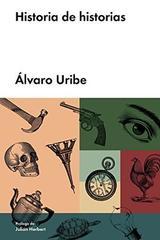 Historia de historias - Álvaro Uribe - Malpaso