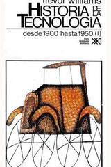 Historia de la tecnología - Vol 4 -  T.I. Williams - Siglo XXI Editores