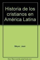 Historia de los cristianos en América Latina - Jean Meyer - JUS