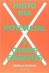 Historia potencial y otros ensayos - Ariella Azoulay - TEE