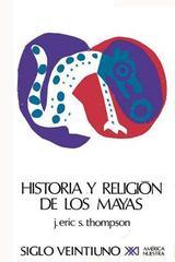 Historia y religión de los mayas - J.E.S. Thompson - Siglo XXI Editores