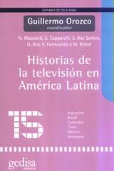 Historias de la televisión en América Latina - Guillermo Orozco - Editorial Gedisa