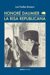 Honoré Daumier. La risa republicana  - Luis Puelles - Abada Editores