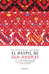 Huipil de San Andrés, El  /  K'uil antsetik ta slumal San Antrex - Elisa Ramírez Castañeda - Pluralia
