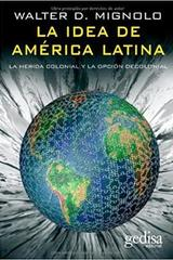 La idea de América Latina - Walter Mignolo - Editorial Gedisa