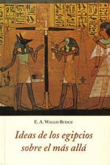 Ideas de los egipcios sobre el mas allá - E.A. Wallis Budge - Olañeta