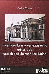 Incertidumbres y certezas en la génesis de una ciudad de América Latina - Carlos Castro - Editorial Gedisa
