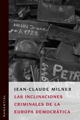 Las inclinaciones criminales de la Europa democrática - Jean-Claude Milner - Manantial
