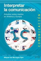 Interpretar la comunicación - Miquel De Moragas i Spà - Editorial Gedisa