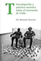 T. Investigación y práctica escénica sobre el terremoto de Chile - Manuela Oyarzún - Ediciones Metales pesados