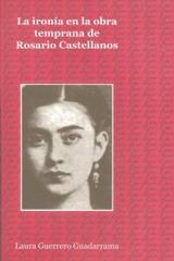 La ironía en la obra temprana de Rosario Castellanos - Laura Guerrero Guadarrama - Ibero