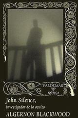 John silence, investigador de lo oculto - Algernon Henry Blackwood - Valdemar