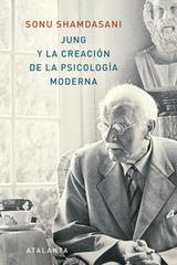 Jung y la creación de la psicología moderna - Sonu Shamdasani - Atalanta
