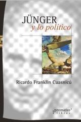 Jünger y lo político - Ricardo Franklin Cuasnicu - Prometeo