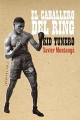 Kid Tunero, el caballero del ring - Xavier Montanyà - Pepitas de calabaza