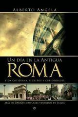 Un día en la Antigua Roma - Alberto Angela - Esfera de los libros