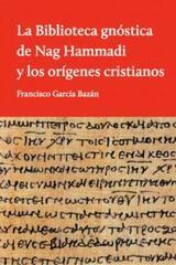 La Biblioteca gnóstica de Nag Hammadi y los orígenes cristianos - Francisco García Bazán - El hilo de Ariadna