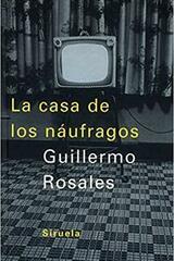 La casa de los náufragos - Guillermo Rosales - Siruela
