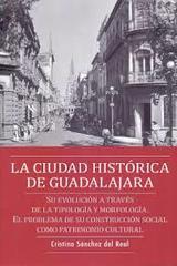 La ciudad histórica de Guadalajara - Cristina Sanchez del Real - Inah