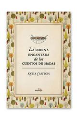 La cocina encantada de los cuentos de hadas - Katia Canton - El Naranjo