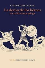 La deriva de los héroes en la literatura griega - Carlos García Gual - Siruela