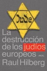 La destrucción de los judíos europeos - Raul Hilberg - Akal