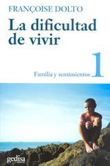 La dificultad de vivir Vol. I - Françoise Dolto - Editorial Gedisa