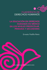 La educación en Derechos Humanos en México en los niveles Preescolar, Primaria y Secundaria - Ernesto Padilla Nieto - Ibero