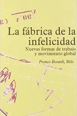 La fábrica de la infelicidad - Franco Berardi Bifo - Traficantes de sueños